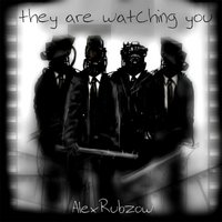 They Are Watching You — Alex Rubzow