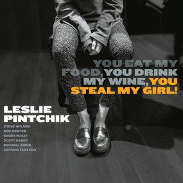 You Eat My Food, You Drink My Wine, You Steal My Girl! — Leslie Pintchik