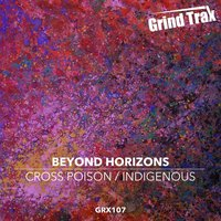 Cross Poison / Indigenous — Beyond Horizons