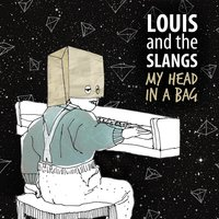 My Head in a Bag — Louis and the Slangs