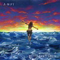 Seeds They Grow — A-Way