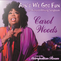 Ain't We Got Fun: The Richard Whiting Songbook — Carol Woods
