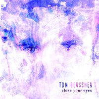 Close Your Eyes — Tom Benscher