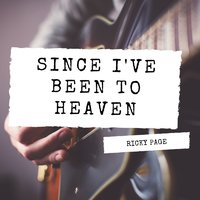 Since I've Been to Heaven — Ricky Page
