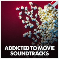 Addicted to Movie Soundtracks — Soundtrack, Best Movie Soundtracks, The Best of Movie Soundtracks, Best Movie Soundtracks, The Best of Movie Soundtracks