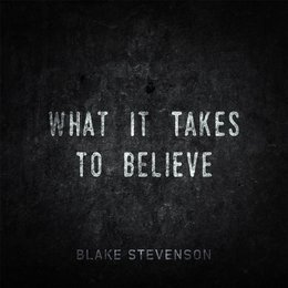 What It Takes to Believe — Blake Stevenson