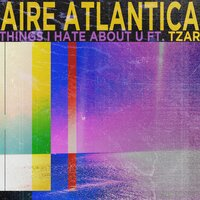 Things I Hate About U — Aire Atlantica, Tzar