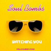 Watching You — Soul Bombs
