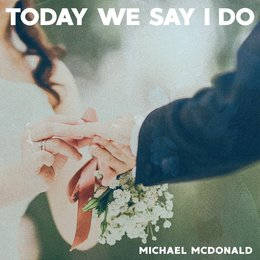 Today We Say I Do — Michael McDonald