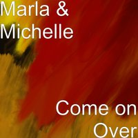 Come on Over — Michelle, Marla