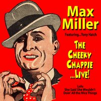 The Cheeky Chappie : Live! — Max Miller
