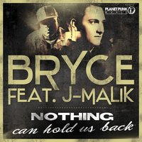 Nothing Can Hold Us Back — Bryce, Bryce feat. J-Malik, J-Malik