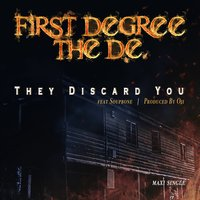 They Discard You — First Degree the D.E., Soupbone