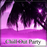 Chill Out Party – Summer Vibes of Chill Out Music, Open Bar, Beach Party, Total Relaxation, Have a Break, Summertime Chill, Electronic Music, Sunrise — Café Ibiza