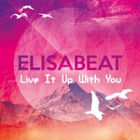 Live It up with You — Elisabeat