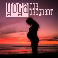 Yoga for Pregnant - Nature Sounds to Calm Down, Your First Baby, Meditation Relaxation, Prental Yoga for Pregnant — Pregnancy New Age Music Zone