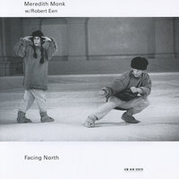 Facing North — Meredith Monk, Robert Een