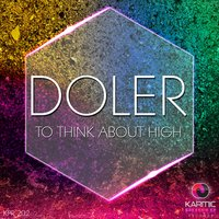 To Think About High — Doler
