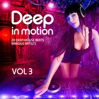 Deep in Motion, (20 Deep-House Beats) Vol. 3 — сборник