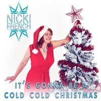 Its's Gonna Be a Cold Cold Christmas — Nicki French