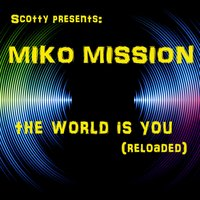The World is You — Scotty Presents Miko Mission