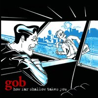 How Far Shallow Takes You — GOB