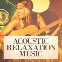 Acoustic Relaxation Music — Yoga, Relaxing Mindfulness Meditation Relaxation Maestro, Relaxing Music Therapy