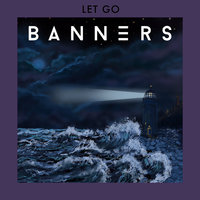 Let Go — BANNERS
