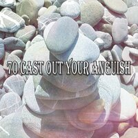 70 Cast out Your Anguish — Yoga