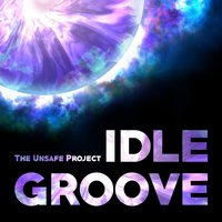 Idle Groove — The Unsafe Project