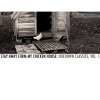 Stay Away from My Chicken House: Hoedown Classics, Vol. 1 — сборник
