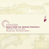 Cançâo - Music from the Iberian Peninsula — Various Composers, Brisk Recorder Quartet Amsterdam