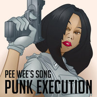 PEE WEE's SONG — Punk Execution