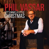 Let's Make a Little Christmas — Phil Vassar