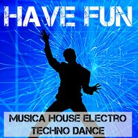 Have Fun - Musica House Electro Techno Dance per la Migliore Festa di Sempre — Ultimate Dance Hits & Drum and Bass Party DJ & Spring Break DJ Party