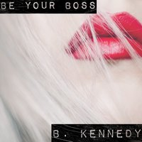 Be Your Boss — B. Kennedy