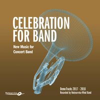 Celebration for Band - New Music for Concert Band - Demo Tracks 2017-2018 — Noteservice Wind Band, Bjørn Breistein, Lars Erik Gudim, Reid Gilje