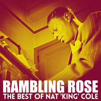Rambling Rose - The Best Of Nat 'King' Cole — Nat King Cole