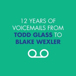 12 Years of Voicemails from Todd Glass to Blake Wexler — Blake Wexler, Todd Glass