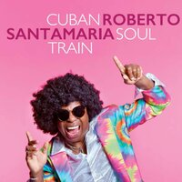 Cuban Soul Train — Roberto Santamaria