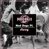 Away — Mad Dogs Pl