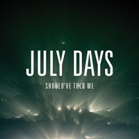 Should've Told Me — July Days