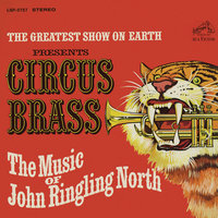 The Greatest Show on Earth Presents Circus Brass - The Music of John Ringling North — Joe Sherman