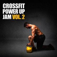 Crossfit Power Up Jam, Vol. 2 — Training Music, Workout Remix Factory, Running Music Workout