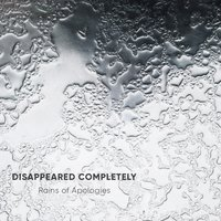 Rains of Apologies — Disappeared Completely