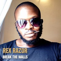 Break the Walls — Rex Razor