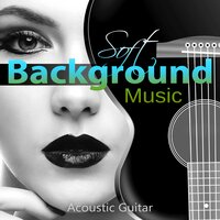 Soft Background Music - Acoustic Guitar Music, Relaxing Music, Cool