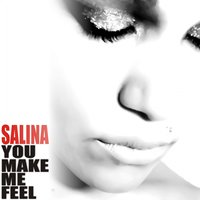 You Make Me Feel — Salina