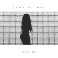 Don't Be Mad — Miller