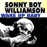 "Wake up Baby — Sonny Boy Williamson, John Lee ""Sonny Boy"" Williamson"